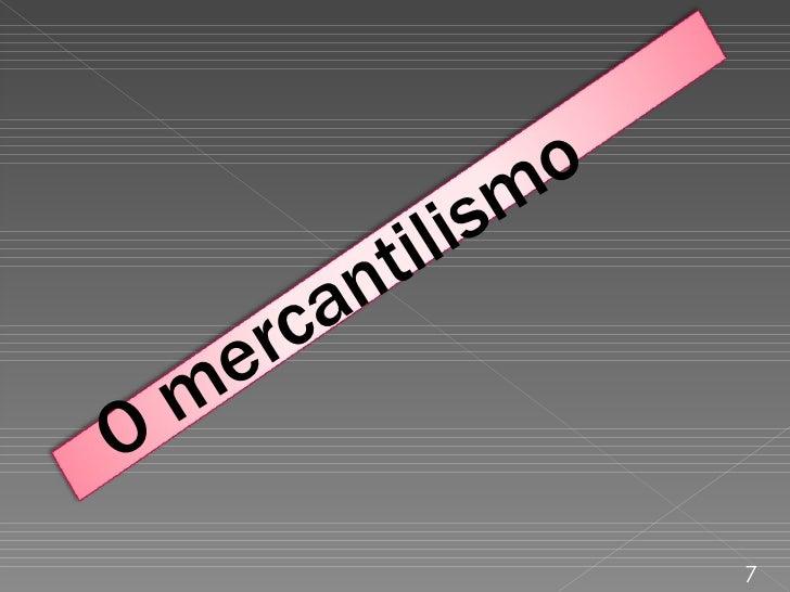 7 O mercantilismo