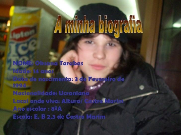 NOME: Oksana Tarabas Idade: 14 anos Data de nascimento: 3 de Fevereiro de 1994 Nacionalidade: Ucraniana Local onde vivo: A...