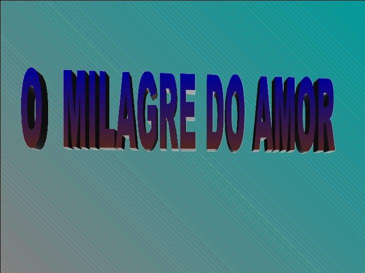 O  MILAGRE DO AMOR