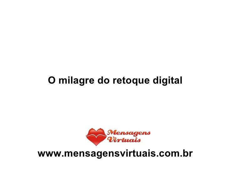 O milagre do retoque digital www.mensagensvirtuais.com.br