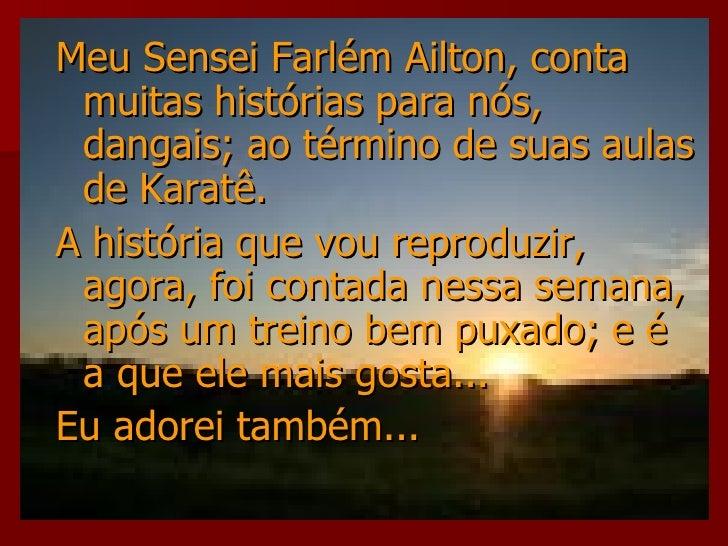 <ul><li>Meu Sensei Farlém Ailton, conta muitas histórias para nós, dangais; ao término de suas aulas de Karatê. </li></ul>...