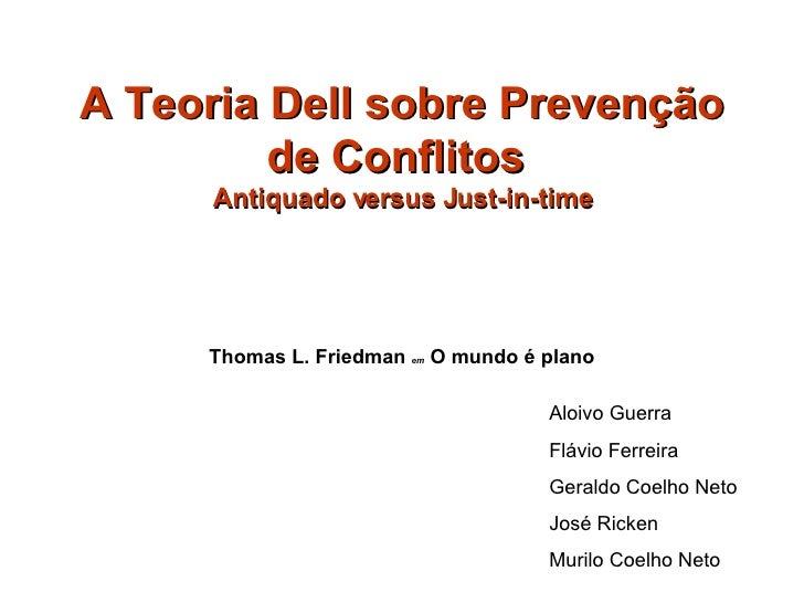 A Teoria Dell sobre Prevenção de Conflitos  Antiquado versus Just-in-time Thomas L. Friedman  em   O mundo é plano Aloivo ...