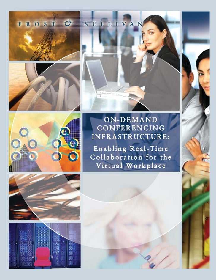 ON-DEMAND  CONFERENCING INFRASTRUCTURE:  Enabling Real-Time Collaboration for the  Virtual Workplace