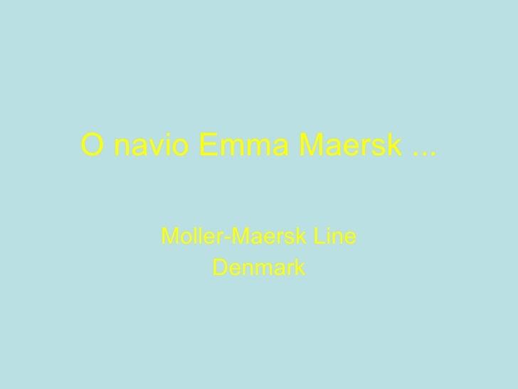 O navio Emma Maersk ... Moller-Maersk Line Denmark