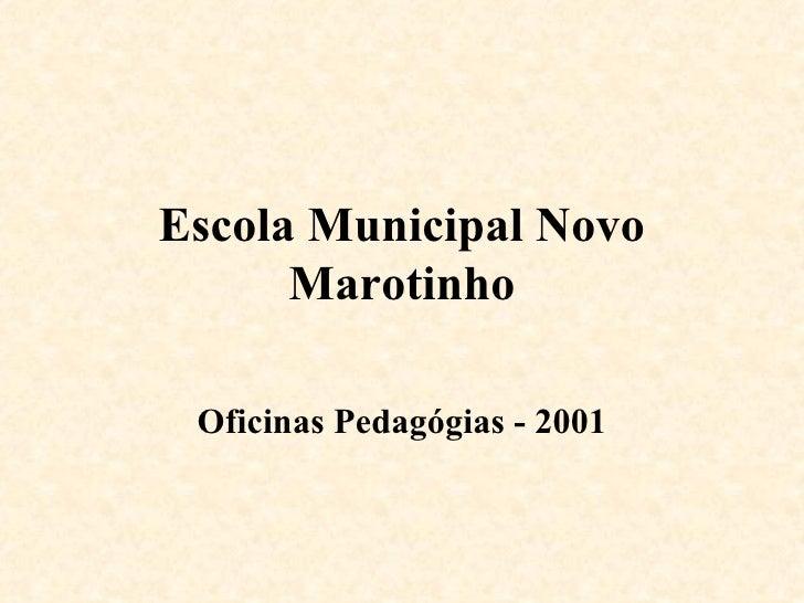 Escola Municipal Novo Marotinho Oficinas Pedagógias - 2001