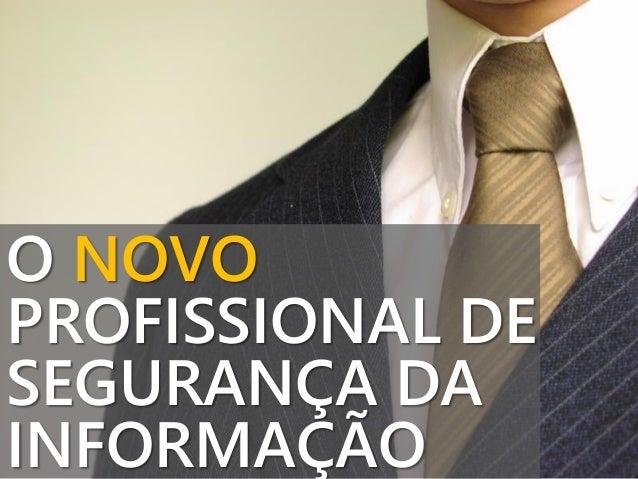 O NOVO PROFISSIONAL DE SEGURANÇA DA INFORMAÇÃO