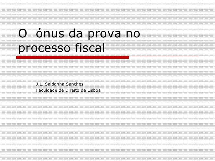 O  ónus da prova no processo fiscal J.L. Saldanha Sanches  Faculdade de Direito de Lisboa