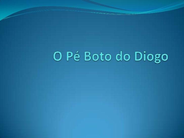 O Pé Boto do Diogo<br />