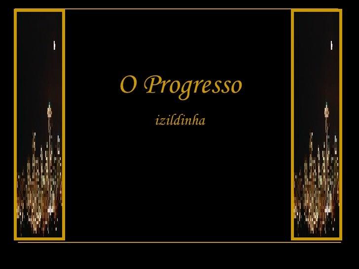 O Progresso izildinha