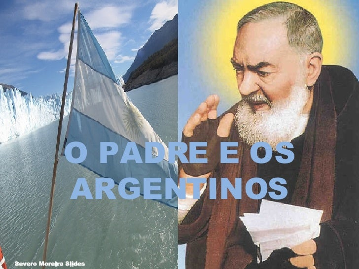 O PADRE E OS ARGENTINOS Severo Moreira Slides
