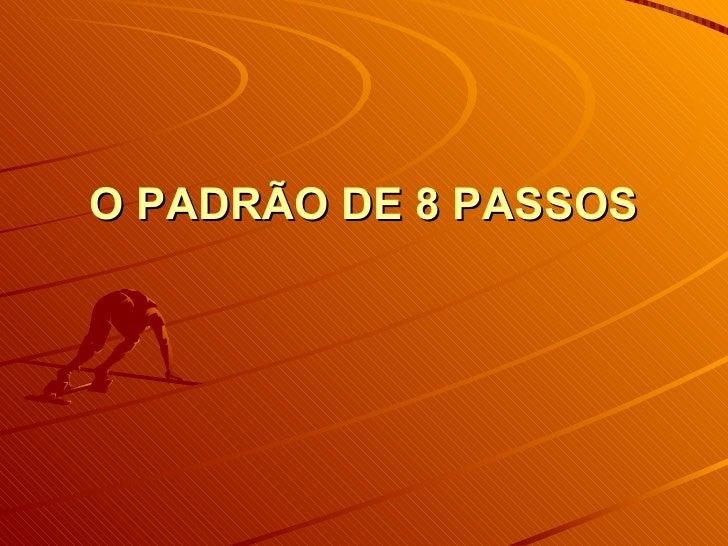 O PADRÃO DE 8 PASSOS