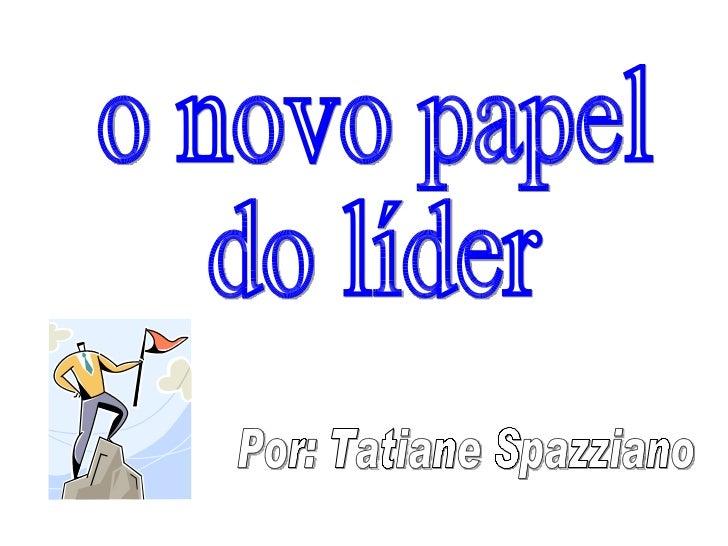 o novo papel do líder Por: Tatiane Spazziano