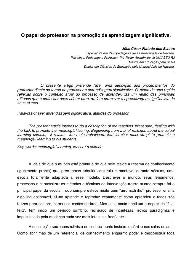 O papel do professor na promoção da aprendizagem significativa. Júlio César Furtado dos Santos Especialista em Psicopedago...