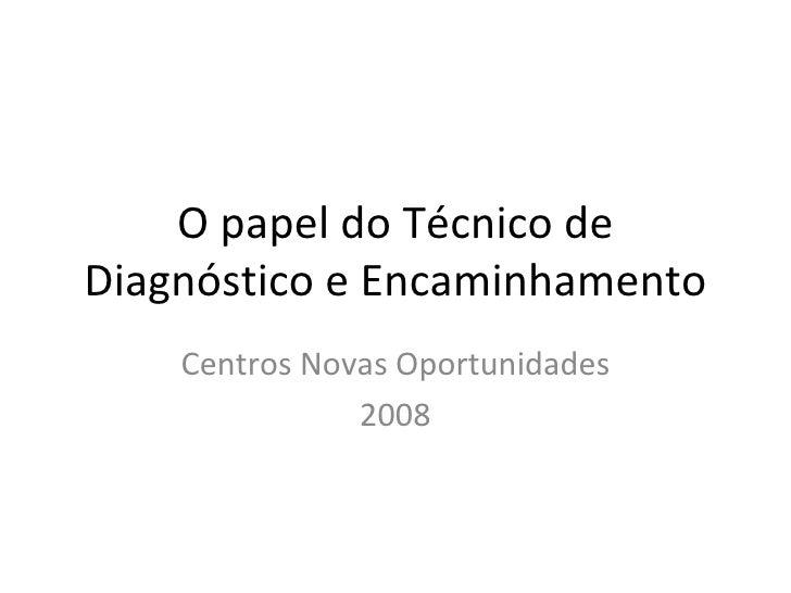 O papel do Técnico de Diagnóstico e Encaminhamento Centros Novas Oportunidades 2008