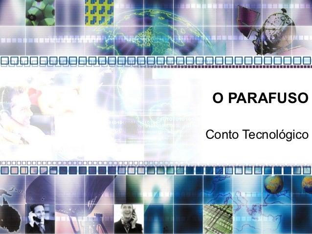 O PARAFUSOConto Tecnológico