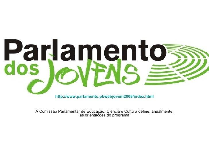 http://www.parlamento.pt/webjovem2008/index.html   A Comissão Parlamentar de Educação, Ciência e Cultura define, anualment...