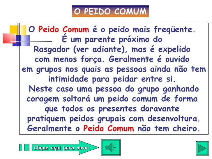 O  Peido Comum  é o peido mais freqüente.  É um parente próximo do  Rasgador (ver adiante), mas é expelido  com menos forç...