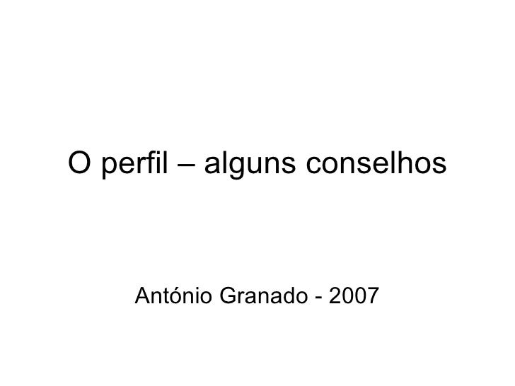 O perfil – alguns conselhos António Granado - 2007