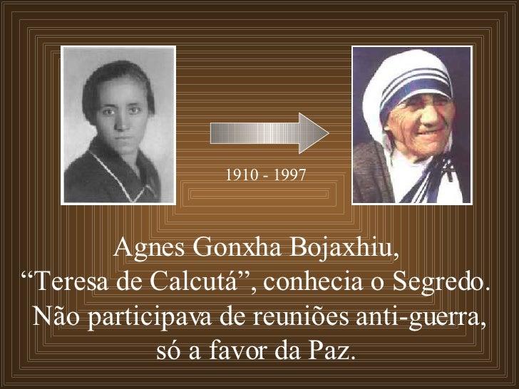 """Agnes Gonxha Bojaxhiu,  """" Teresa de Calcutá"""", conhecia o Segredo.  Não participava de reuniões anti-guerra, só a favor da ..."""