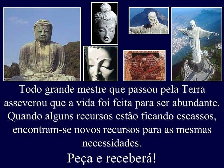 Todo grande mestre que passou pela Terra asseverou que a vida foi feita para ser abundante. Quando alguns recursos estão f...
