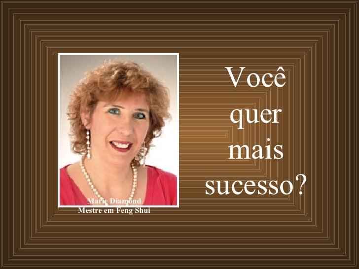 Você quer mais sucesso? Marie Diamond Mestre em Feng Shui