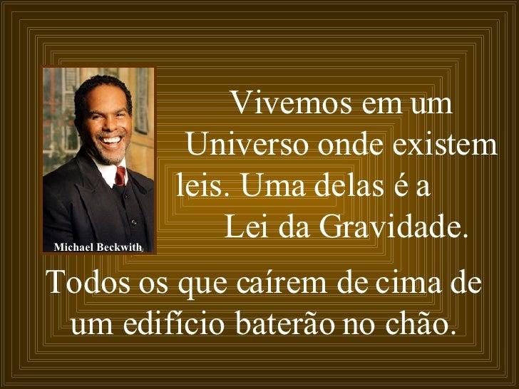 Vivemos em um Universo onde existem leis. Uma delas é a  Lei da Gravidade.   Todos os que caírem de cima de um edifício ba...