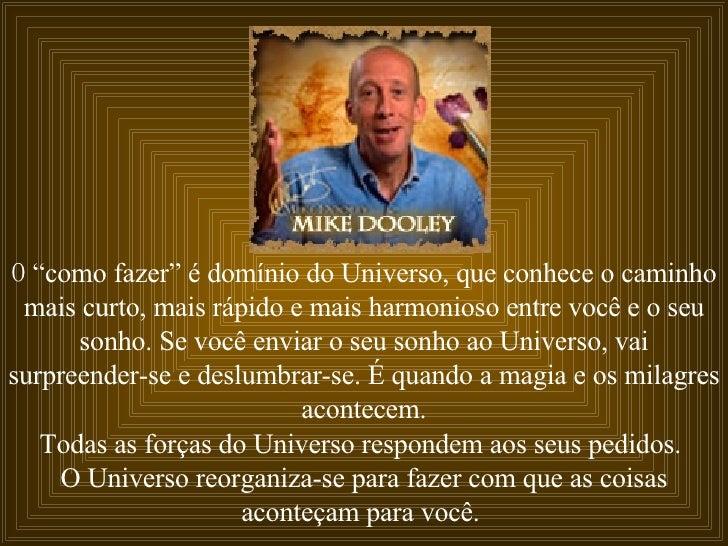 """O  """"como fazer"""" é domínio do Universo, que conhece o caminho mais curto, mais rápido e mais harmonioso entre você e o seu ..."""
