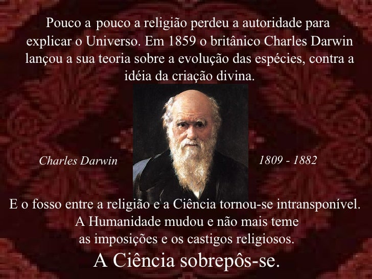 E o fosso entre a religião e a Ciência tornou-se intransponível.  A Humanidade mudou e não mais teme as imposições e os ca...