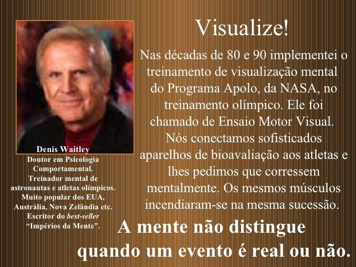 Nas décadas de 80 e 90 implementei o treinamento de visualização mental  do Programa Apolo, da NASA, no treinamento olímpi...