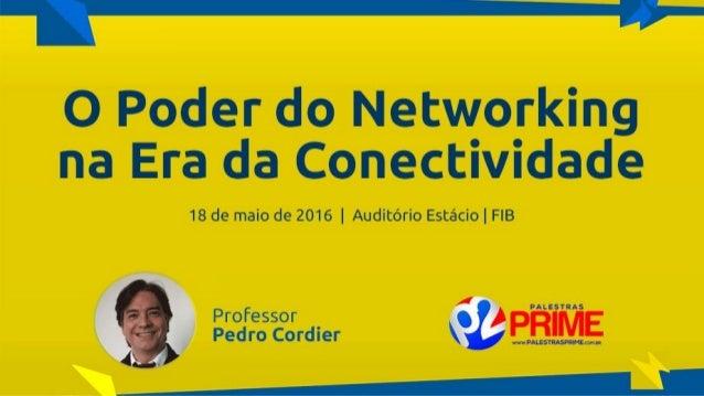 O Poder Do Networking na Era da Conectividade | Professor Pedro Cordier | Palestras Prime | 18 de maio 2016 | Universidade...