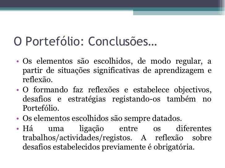 O Portefólio: Conclusões… <ul><li>Os elementos são escolhidos, de modo regular, a partir de situações significativas de ap...