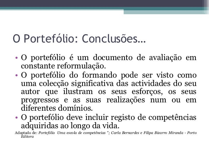 O Portefólio: Conclusões… <ul><li>O portefólio é um documento de avaliação em constante reformulação. </li></ul><ul><li>O ...