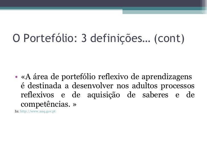 O Portefólio: 3 definições… (cont) <ul><li>«A área de portefólio reflexivo de aprendizagens  é destinada a desenvolver nos...