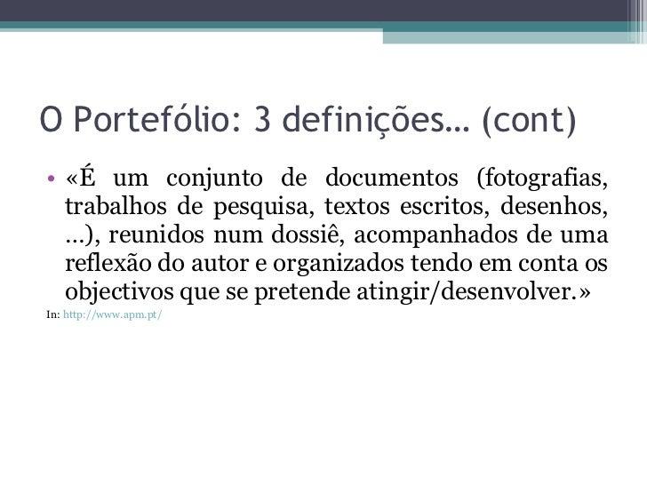 O Portefólio: 3 definições… (cont) <ul><li>«É um conjunto de documentos (fotografias, trabalhos de pesquisa, textos escrit...