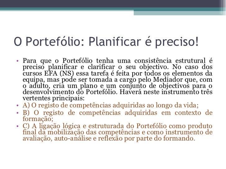 O Portefólio: Planificar é preciso! <ul><li>Para que o Portefólio tenha uma consistência estrutural é preciso planificar e...