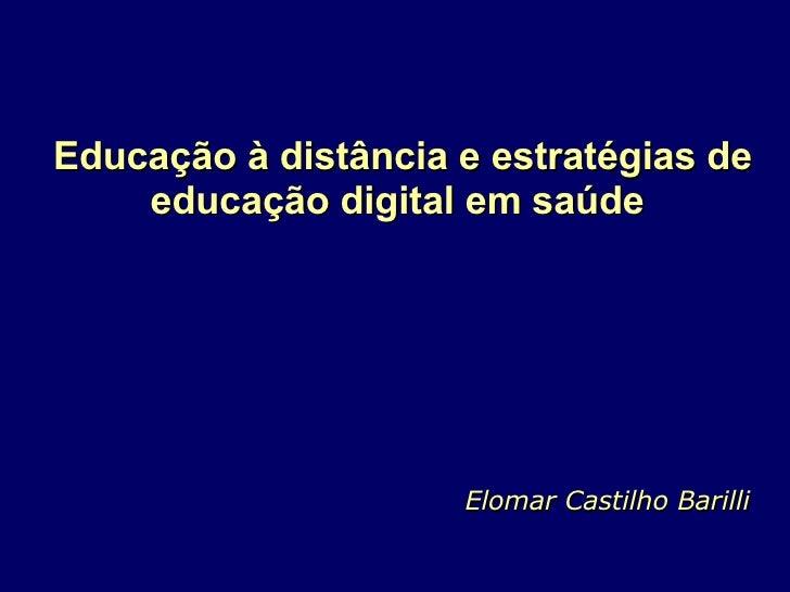 Educação à distância e estratégias de educação digital em saúde  Elomar Castilho Barilli