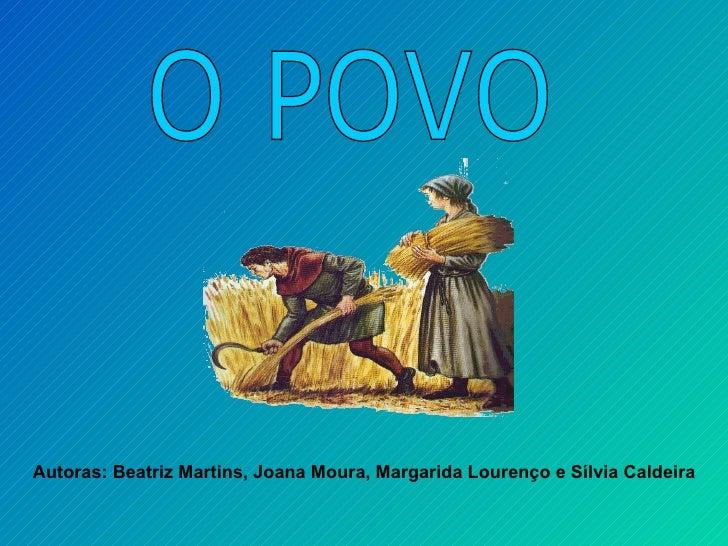 O POVO Autoras: Beatriz Martins, Joana Moura, Margarida Lourenço e Sílvia Caldeira