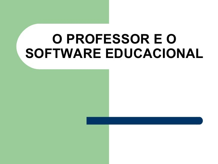O PROFESSOR E O SOFTWARE EDUCACIONAL