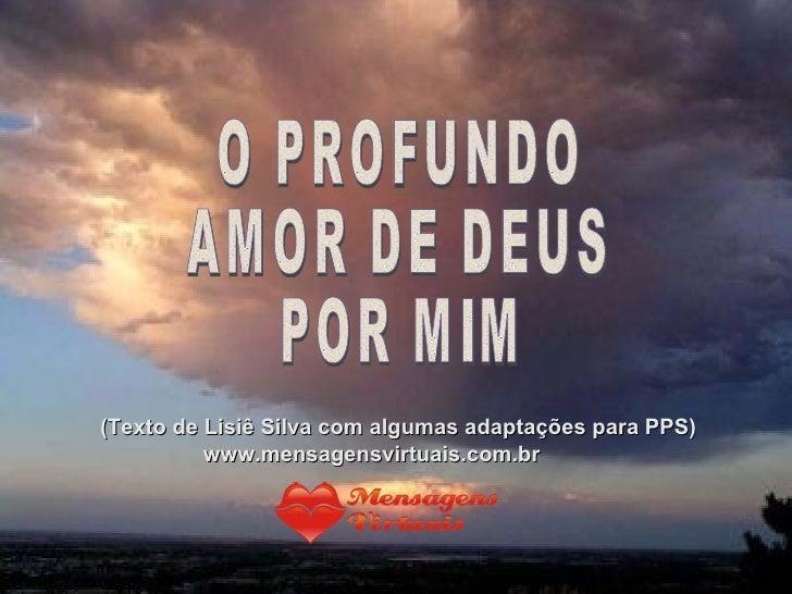 O PROFUNDO AMOR DE DEUS POR MIM (Texto de Lisiê Silva com algumas adaptações para PPS) www.mensagensvirtuais.com.br