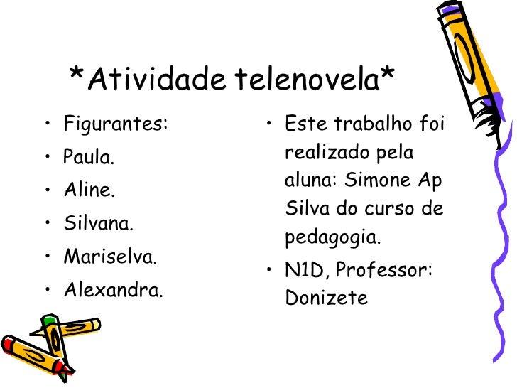 *Atividade telenovela* <ul><li>Figurantes: </li></ul><ul><li>Paula. </li></ul><ul><li>Aline. </li></ul><ul><li>Silvana. </...