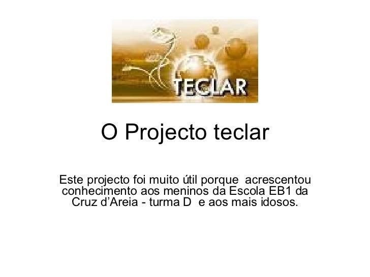O Projecto teclar Este projecto foi muito útil porque  acrescentou conhecimento aos meninos da Escola EB1 da Cruz d'Areia ...