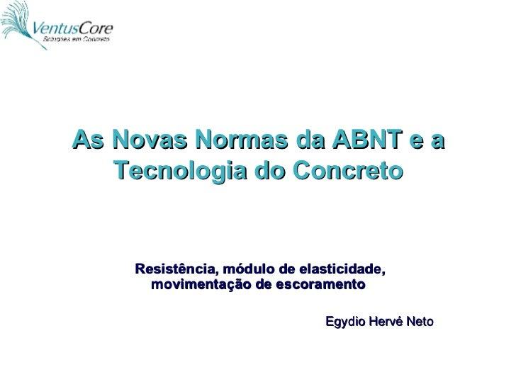As Novas Normas da ABNT e a Tecnologia do Concreto Resistência, módulo de elasticidade, movimentação de escoramento Egydio...
