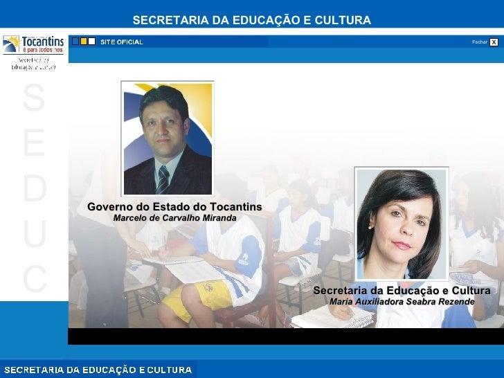 Secretaria da Educação e Cultura Maria Auxiliadora Seabra Rezende Governo do Estado do Tocantins Marcelo de Carvalho Miranda
