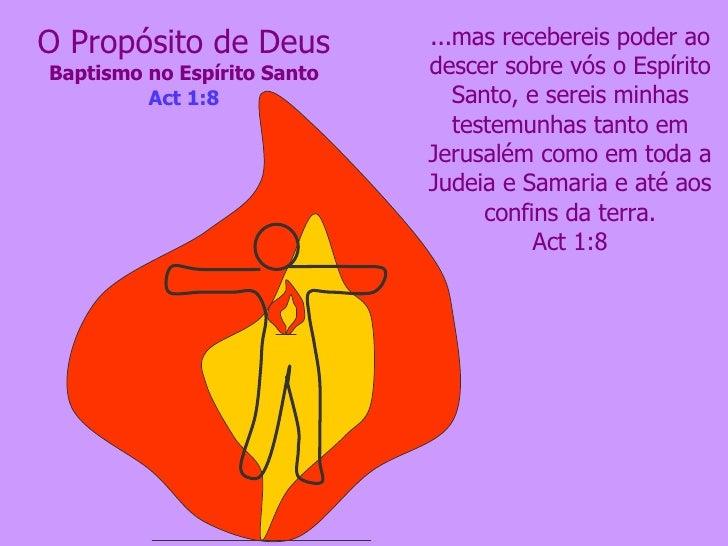 O Propósito de Deus Baptismo no Espírito Santo Act 1:8 ...mas recebereis poder ao descer sobre vós o Espírito Santo, e ser...