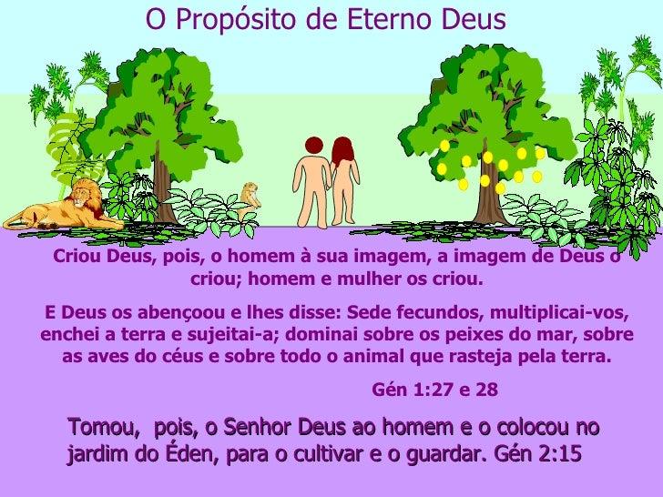 O Propósito de Eterno Deus Criou Deus, pois, o homem à sua imagem, a imagem de Deus o criou; homem e mulher os criou. E De...