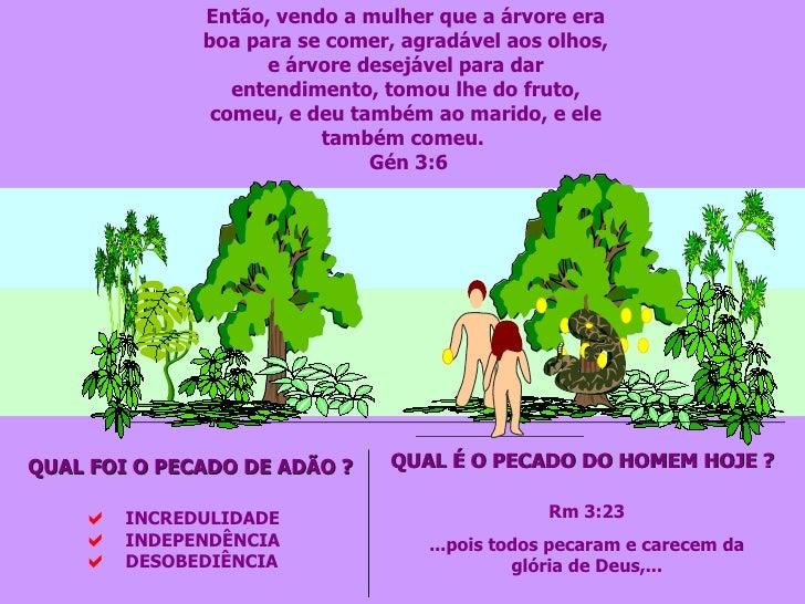 Então , vendo a mulher que a árvore era boa para se comer, agradável aos olhos, e árvore desejável para dar entendimento, ...