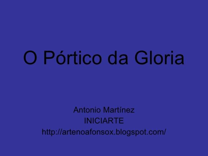 O Pórtico da Gloria Antonio Martínez INICIARTE http://artenoafonsox.blogspot.com/