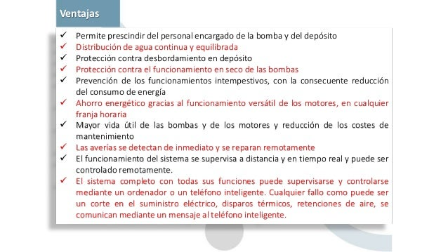 Ventajas  Permite prescindir del personal encargado de la bomba y del depósito  Distribución de agua continua y equilibr...
