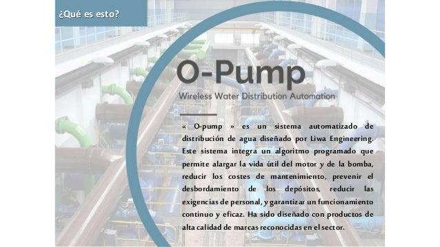 « O-pump » es un sistema automatizado de distribución de agua diseñado por Liwa Engineering. Este sistema integra un algor...