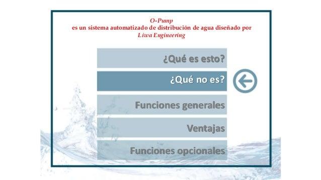 ¿Qué es esto? ¿Qué no es? O-Pump es un sistema automatizado de distribución de agua diseñado por Liwa Engineering Funcione...